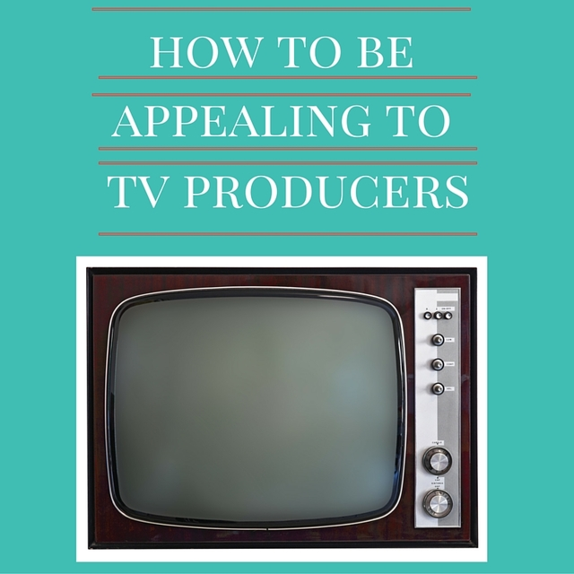 How_to_be_appealing_to_tv_producers_(1)