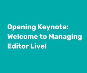 Opening_keynote__welcome_to_managing_editor_live!